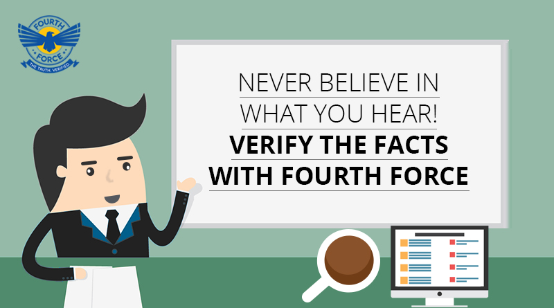 never-believe-in-what-you-hear-verify-the-facts-with-fourth-force